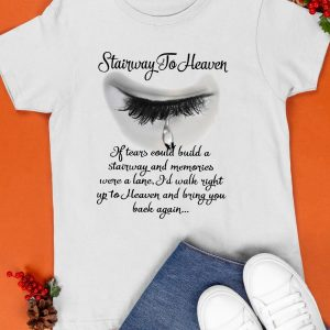 Stairway If Tears Could Build A Stairway And Memories Shirt