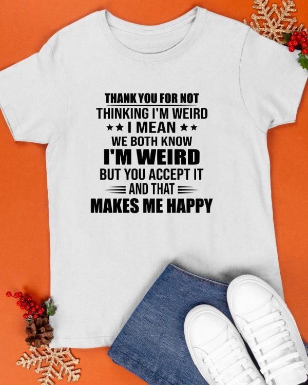 Thank You For Not Thinking I'm Weird I Mean We Both Know I'm Weird Shirt
