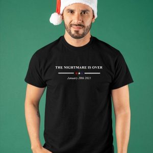 The Nightmare Is Over January 20th 2021 Shirt