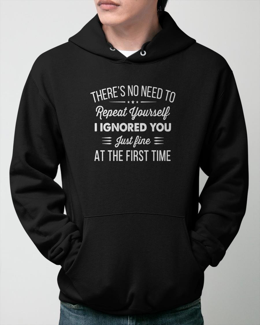 There's No Need To Repeat Yourself I Ignored You Hoodie