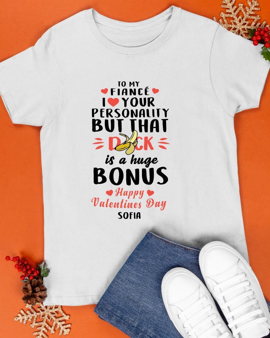 To My Finacé I Love Your Personality But That Dick Is A Huge Bonus Shirt