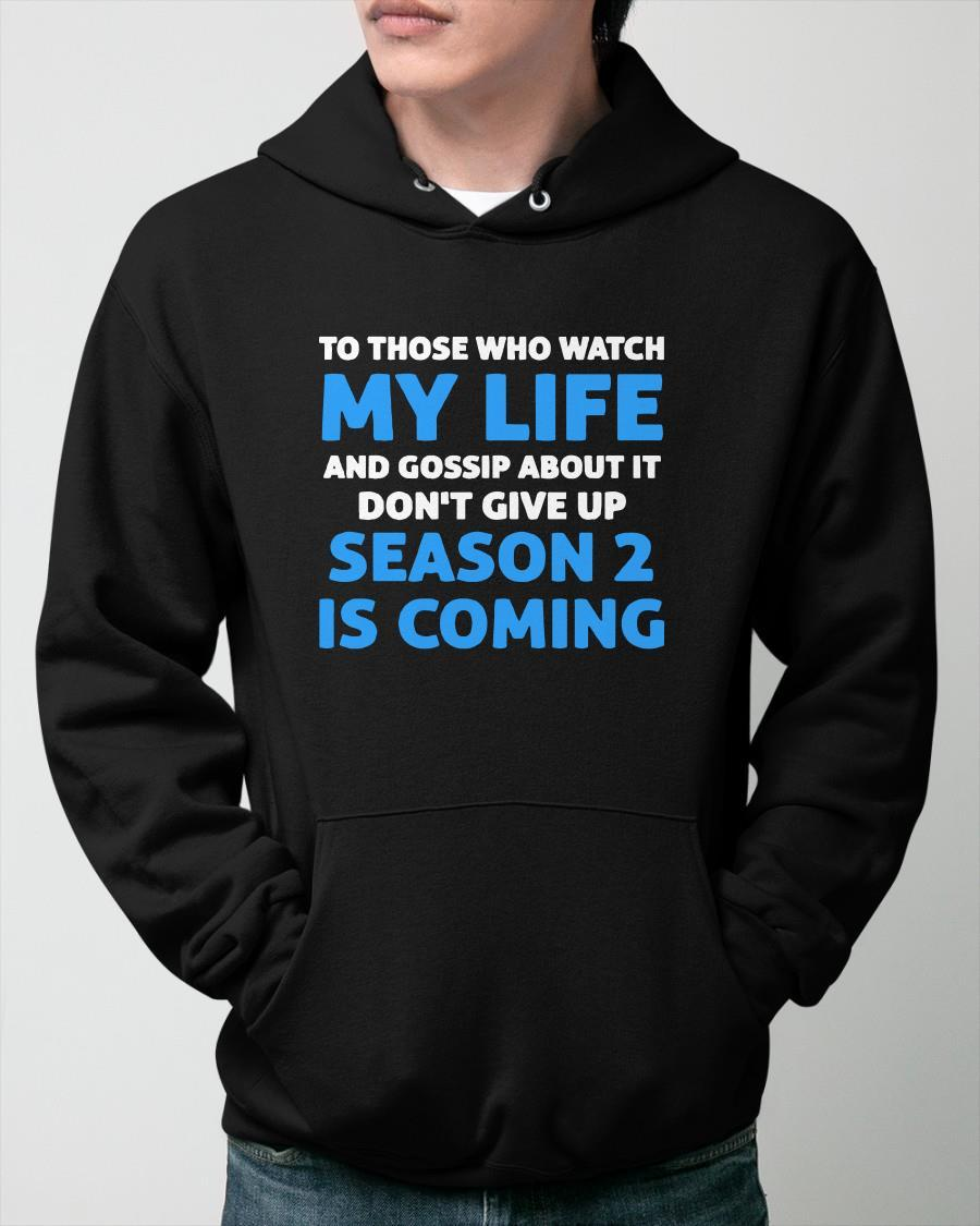 To Those Who Watch My Life And Gossip About It Don't Give Up Hoodie