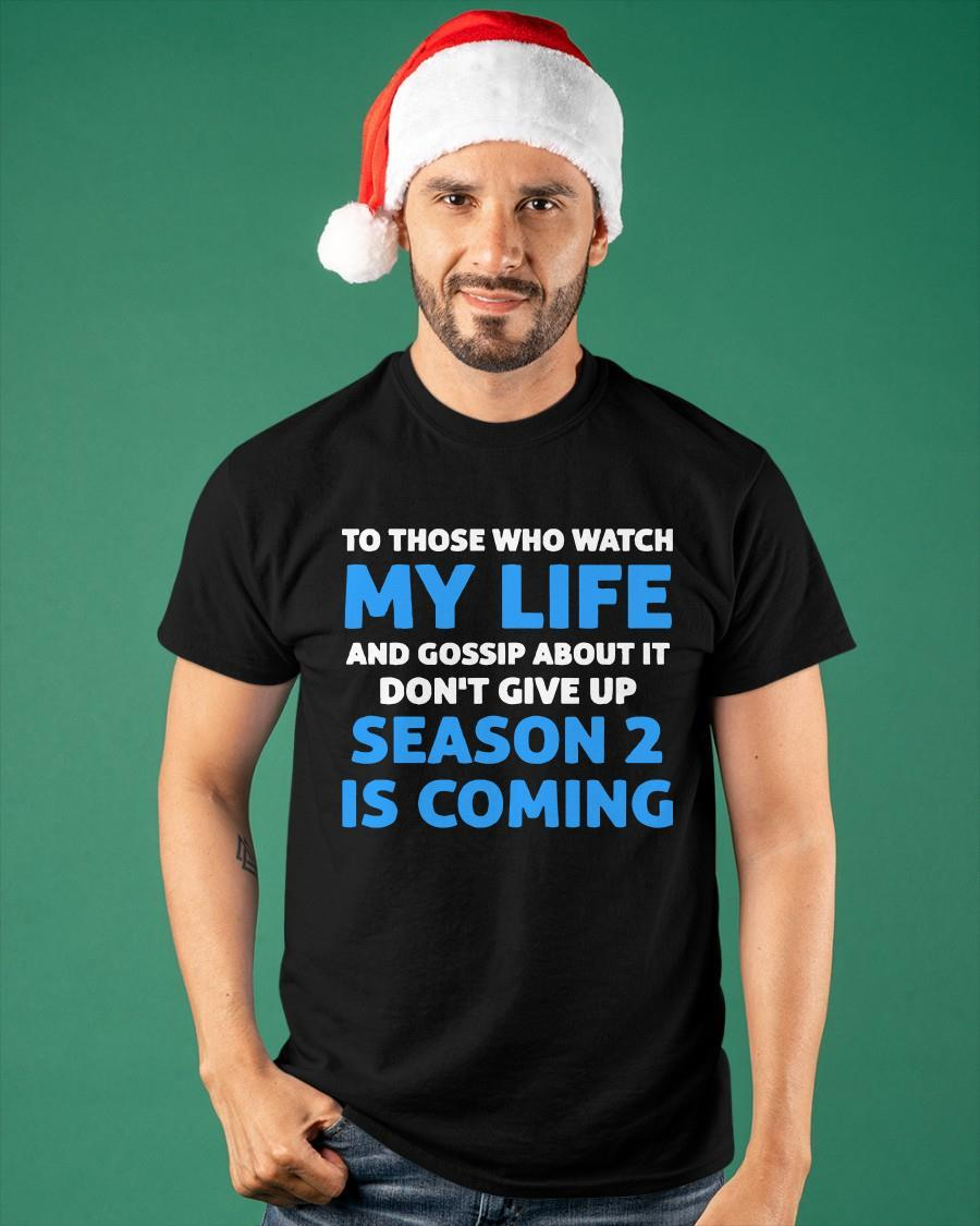 To Those Who Watch My Life And Gossip About It Don't Give Up Shirt