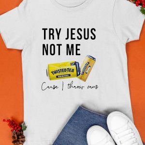 Twisted Tea Try Jesus Not Me Cause I Throw Cans Shirt