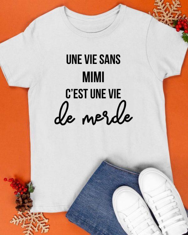 Une Vie Sans Mimi C'est Une Vie De Merde Shirt