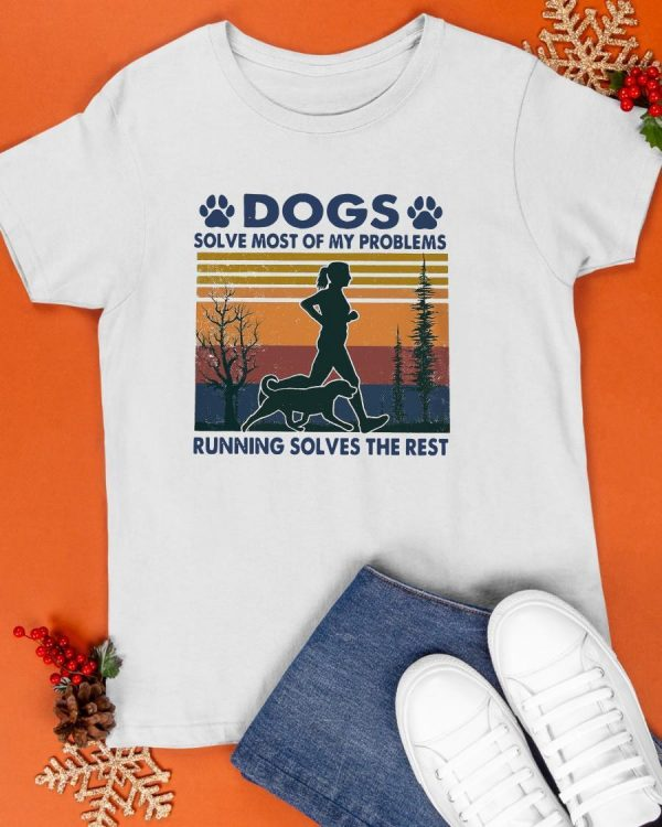Vintage Dogs Solve Most Of My Problems Running Solves The Rest Shirt