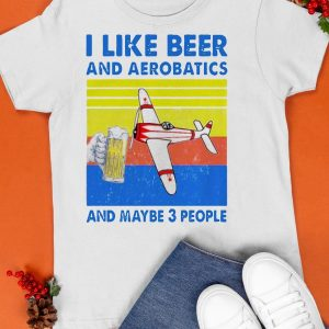 Vintage I Like Beer And Aerobatics And Maybe 3 People Shirt