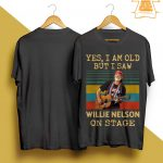 Vintage Yes I Am Old But I Saw Willie Nelson On Stage Shirt
