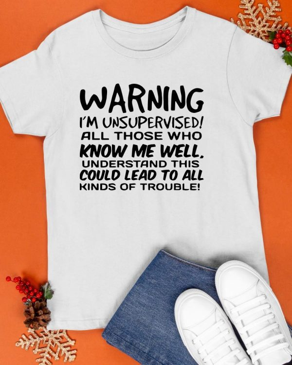 Warning I'm Unsupervised All Those Who Know Me Well Shirt