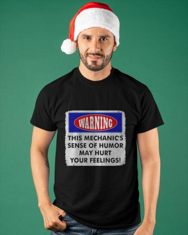 Warning This Mechanic's Sense Of Humor May Hurt Your Feelings Shirt