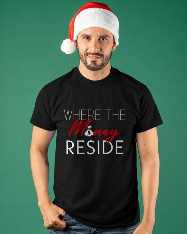 Where The Money Reside Shirt