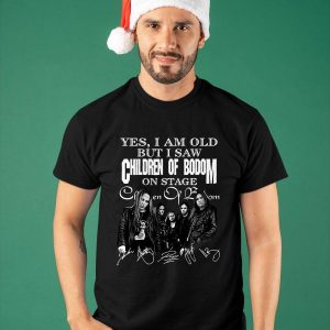 Yes I Am Old But I Saw Children Of Bodom On Stage Shirt
