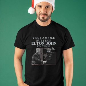 Yes I Am Old But I Saw Elton John On Stage Shirt