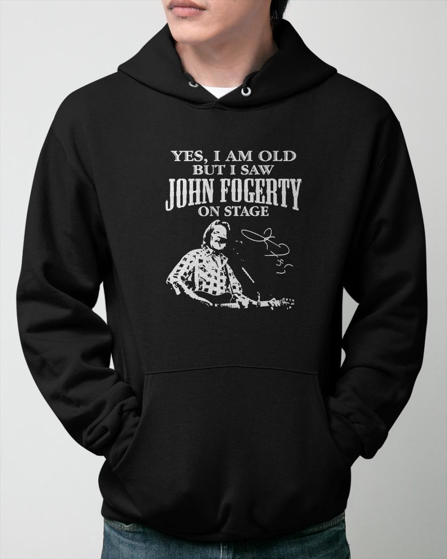 Yes I Am Old But I Saw John Fogerty On Stage Hoodie