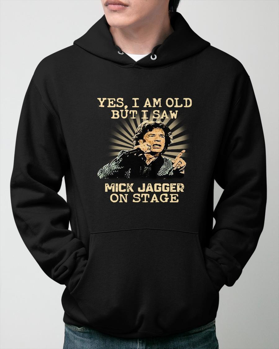 Yes I Am Old But I Saw Mick Jagger On Stage Hoodie