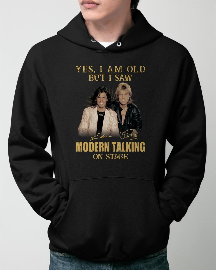 Yes I Am Old But I Saw Modern Talking On Stage Hoodie