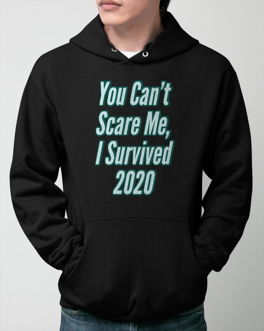 You Can't Scare Me I Survived 2020 Hoodie