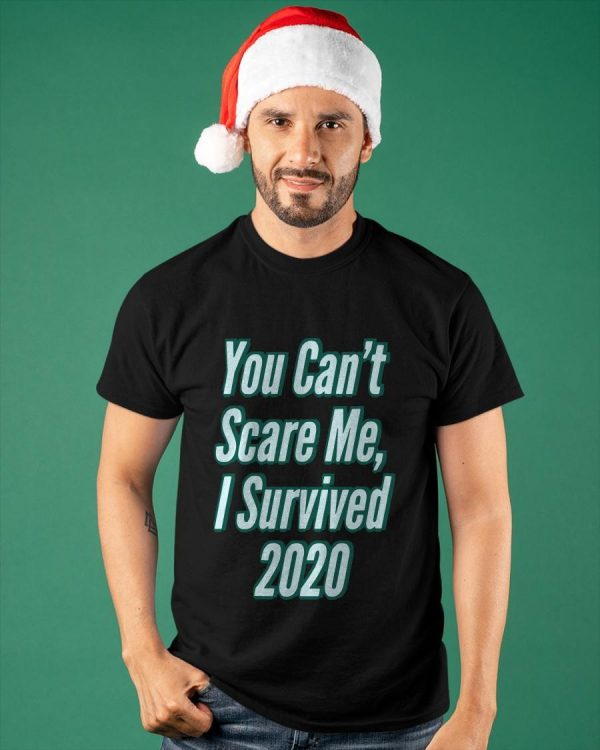 You Can't Scare Me I Survived 2020 Shirt