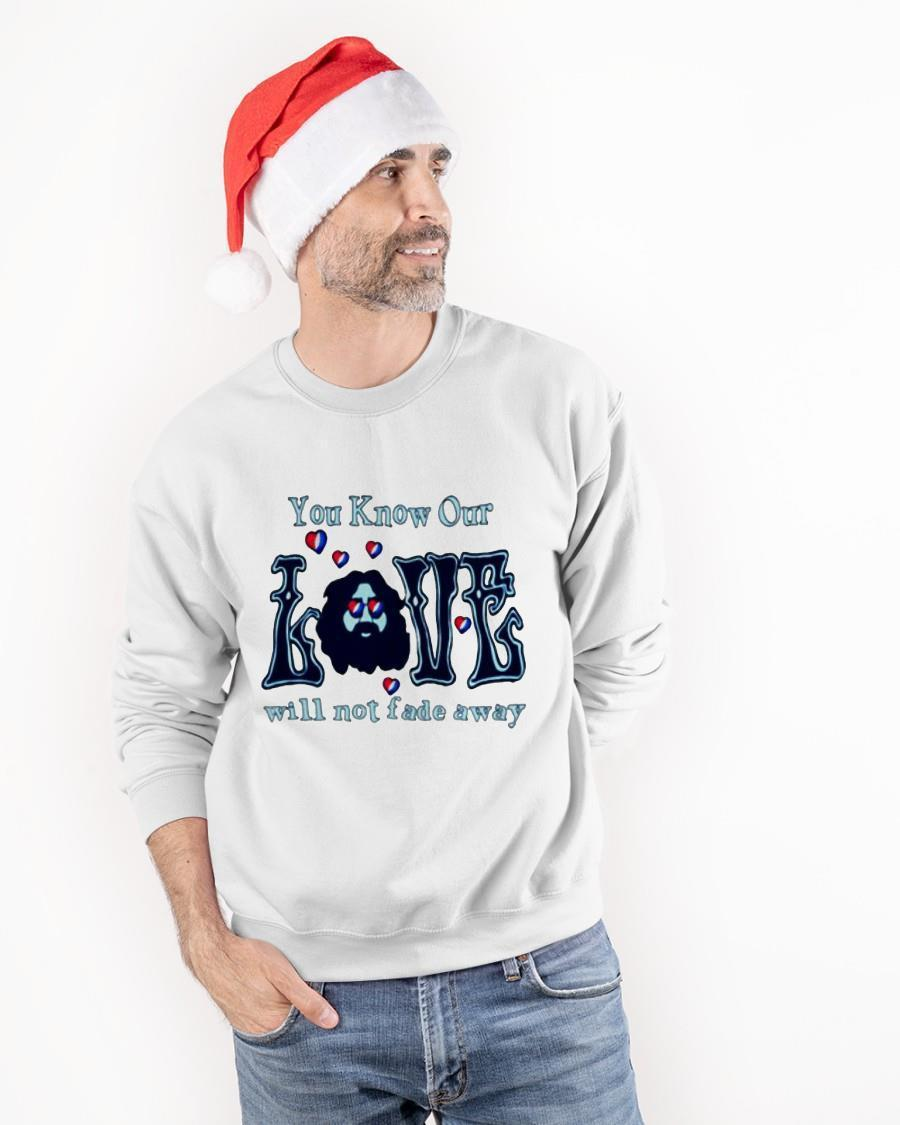 You Know Our Love Will Not Fade Away Sweater