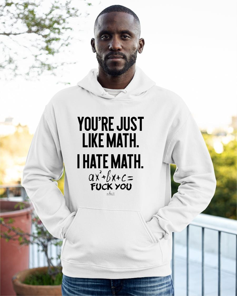 You're Just Like Math I Hate Math Fuck You Hoodie