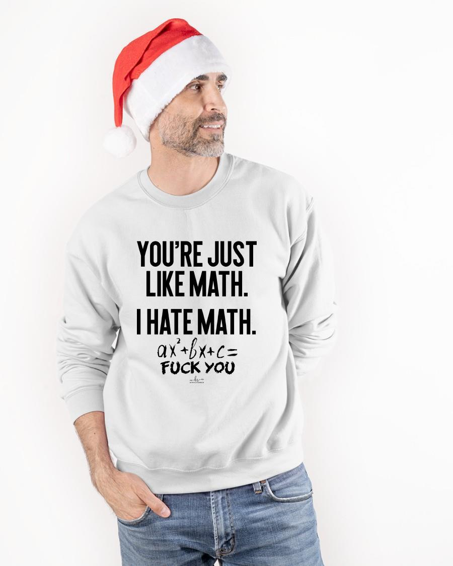 You're Just Like Math I Hate Math Fuck You Longsleeve