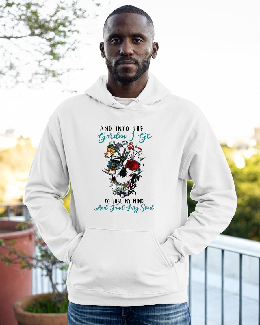 And Into The Garden I Go To Lose My Mind And Find My Soul Hoodie