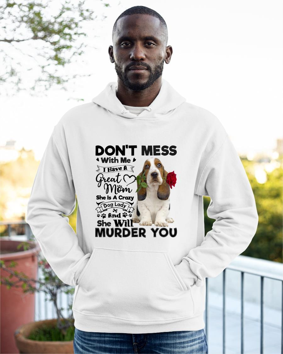 Basset Hound Don't Mess With Me I Have A Great Mom Crazy Dog Hoodie