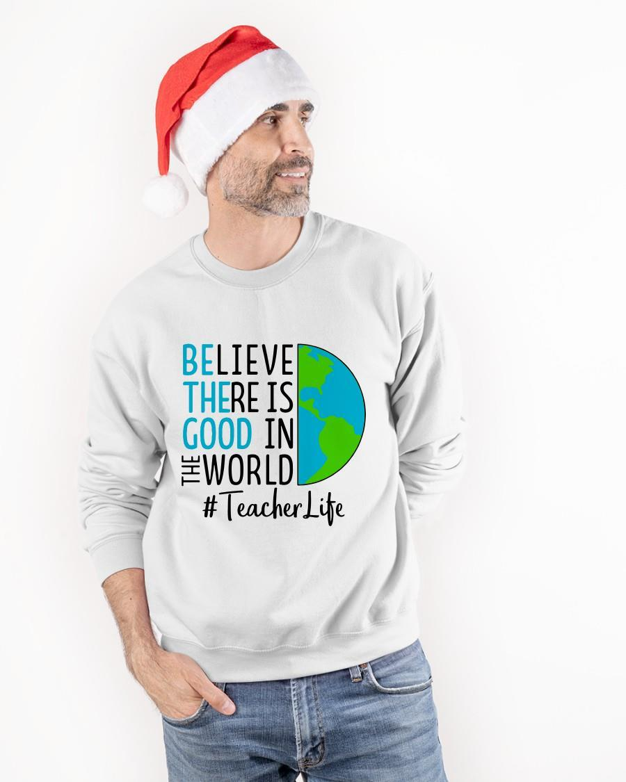 Believe There Is Good In The World Teacher Life Sweater