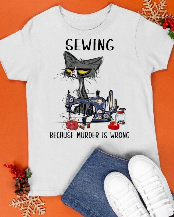 Cat Sewing Because Murder Is Wrong Shirt