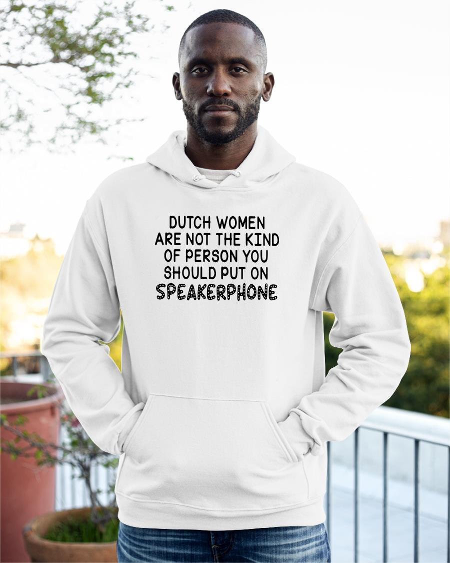 Dutch Women Are Not The Kind Of Person You Should Put On Speakerphone Hoodie
