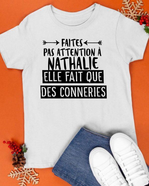 Faites Pas Attention À Nathalie Elle Fait Que Des Conneries Shirt