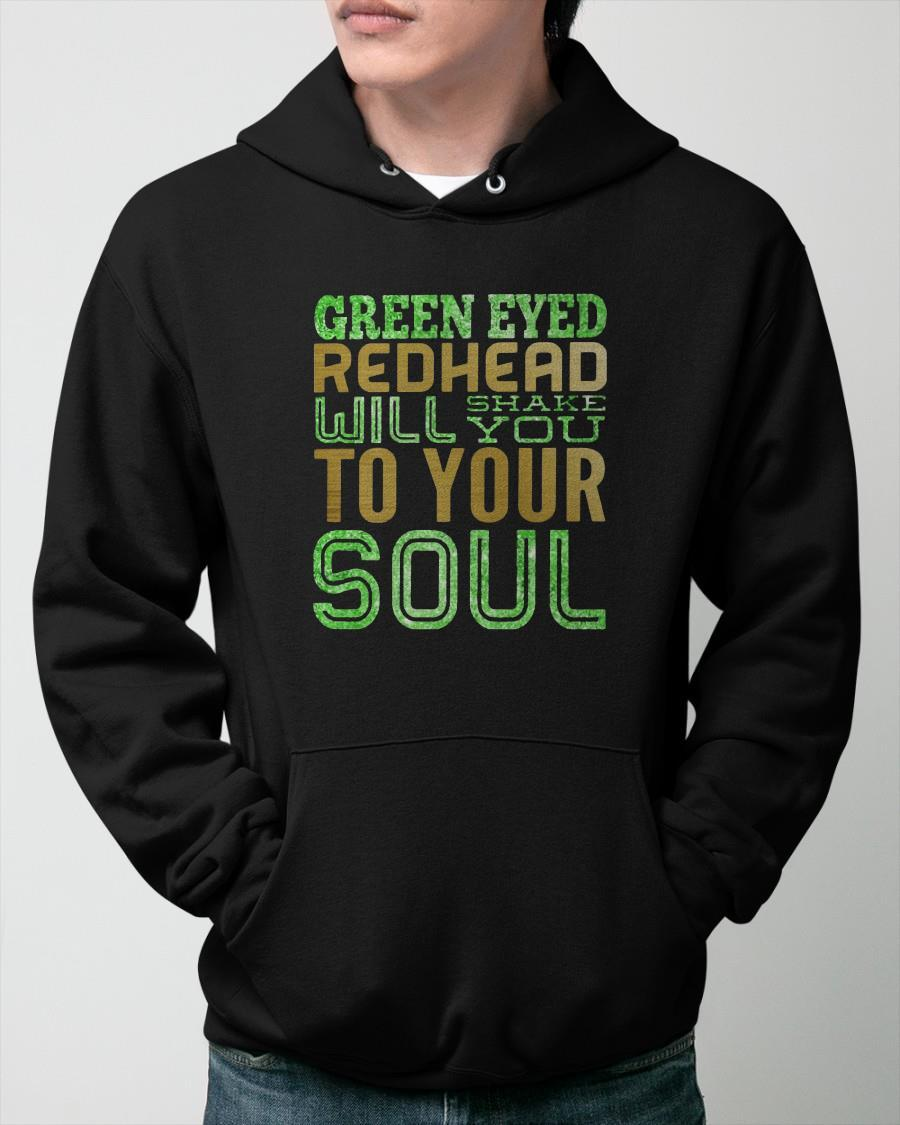 Green Eyed Redhead Will Shake You To Your Soul Hoodie