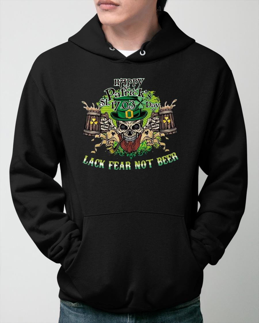 Happy St Patrick's Day 17 03 Lack Fear Not Beer Hoodie