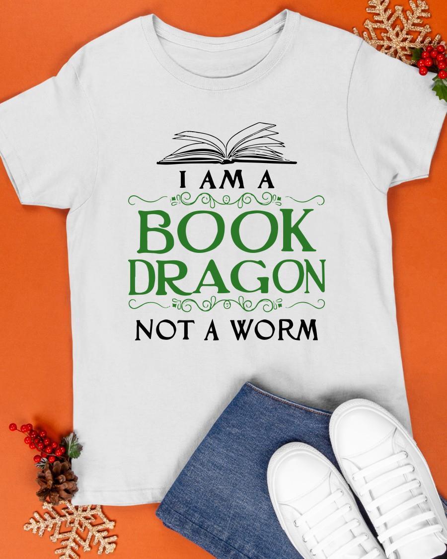 I Am A Book Dragon Not A Worm Shirt