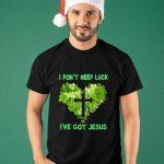 I Don't Need Luck I've Got Jesus Love Shirt