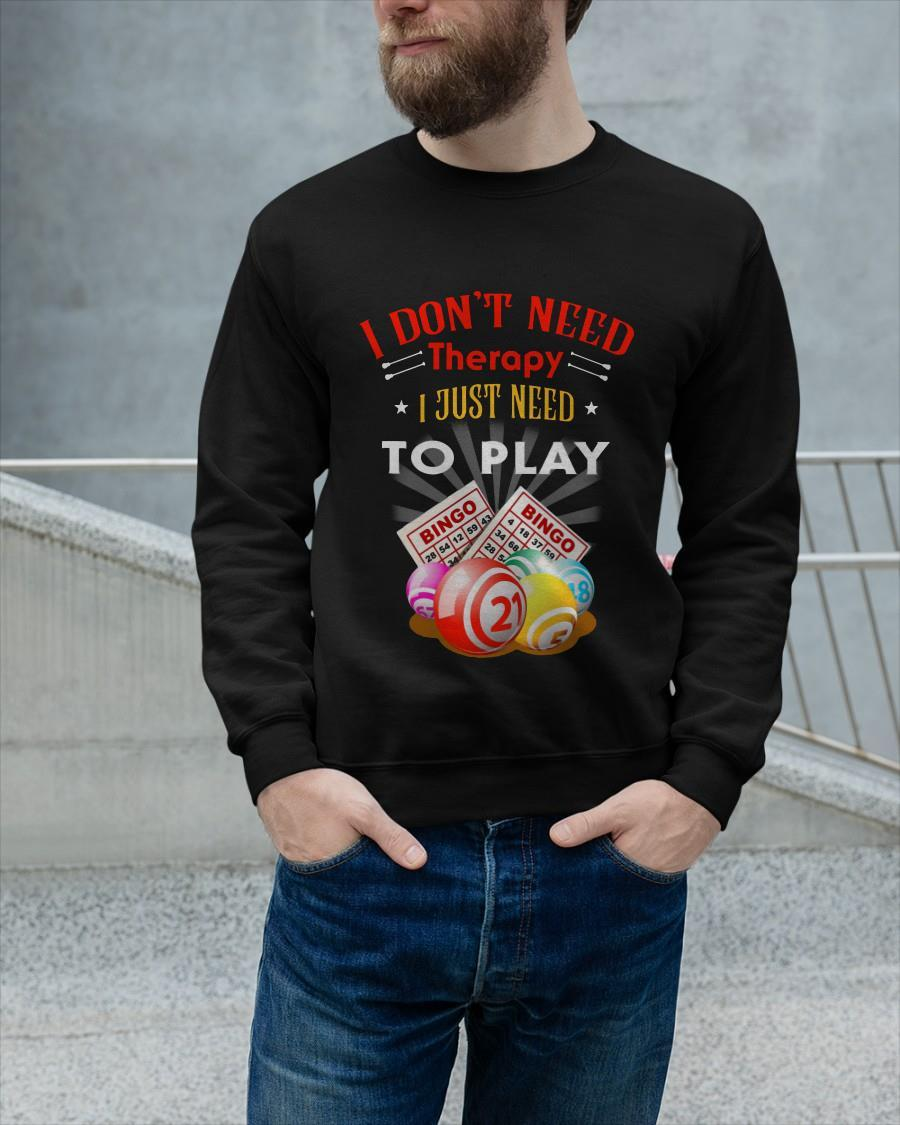 I Don't Need Therapy I Just Need To Play Bingo Longsleeve