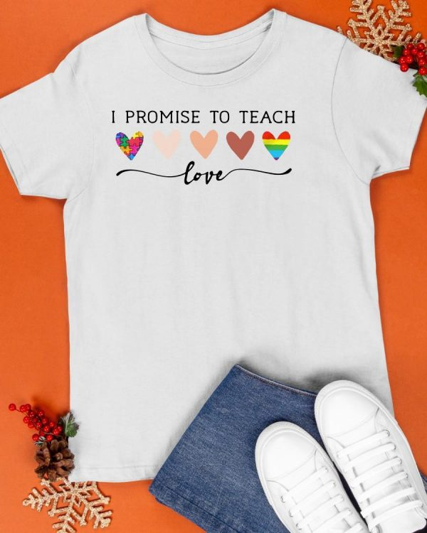 I Promise To Teach Love Shirt