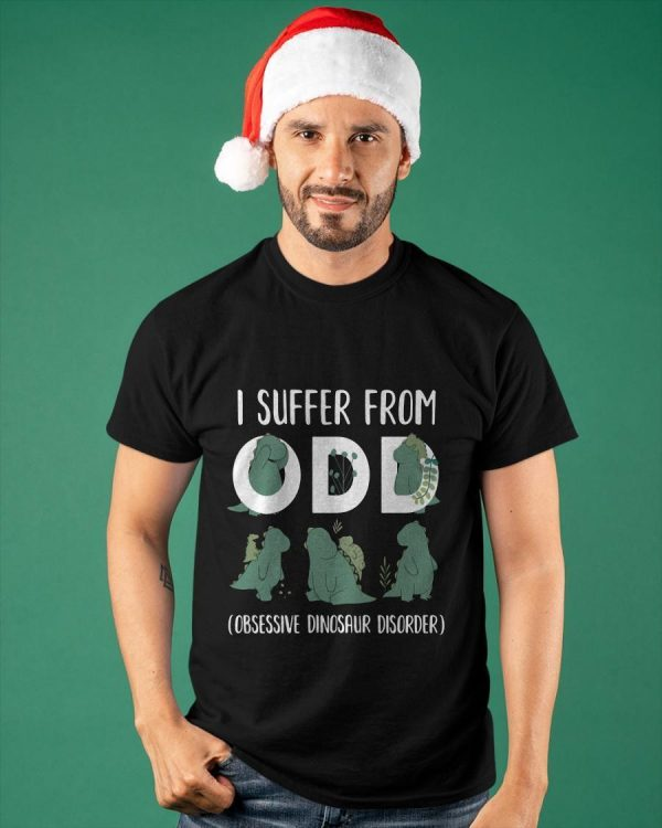 I Suffer From Odd Obsessive Dinosaur Disorder Shirt