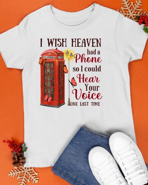 I Wish Heaven Had A Phone So I Could Hear Your Voice Shirt