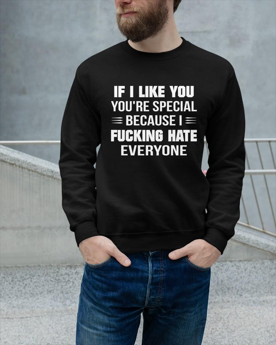 If I Like You You're Special Because I Fucking Hate Everyone Sweater