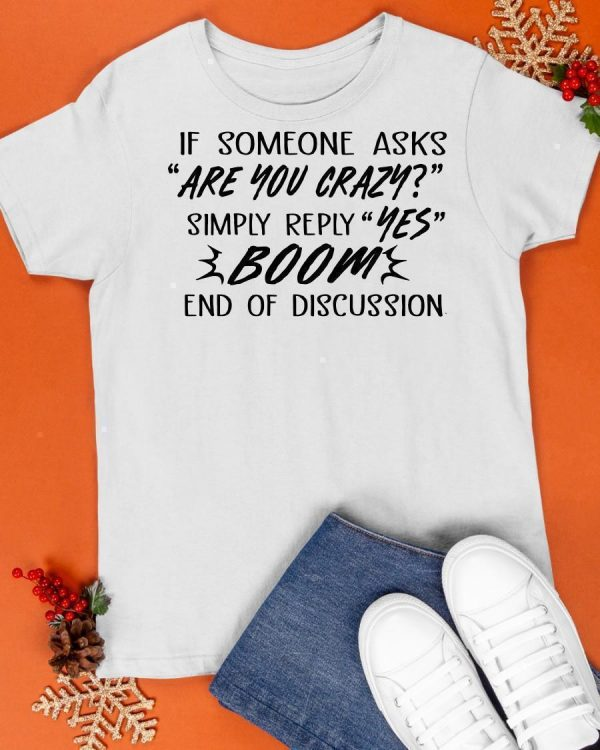 If Someone Asks Are You Crazy Simply Reply Yes Shirt
