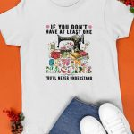 If You Don't Have At Least One Sewing Machine You'll Never Understand Shirt