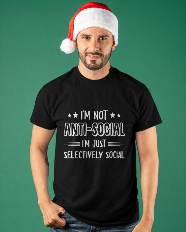I'm Not Antisocial I'm Just Selectively Social Shirt