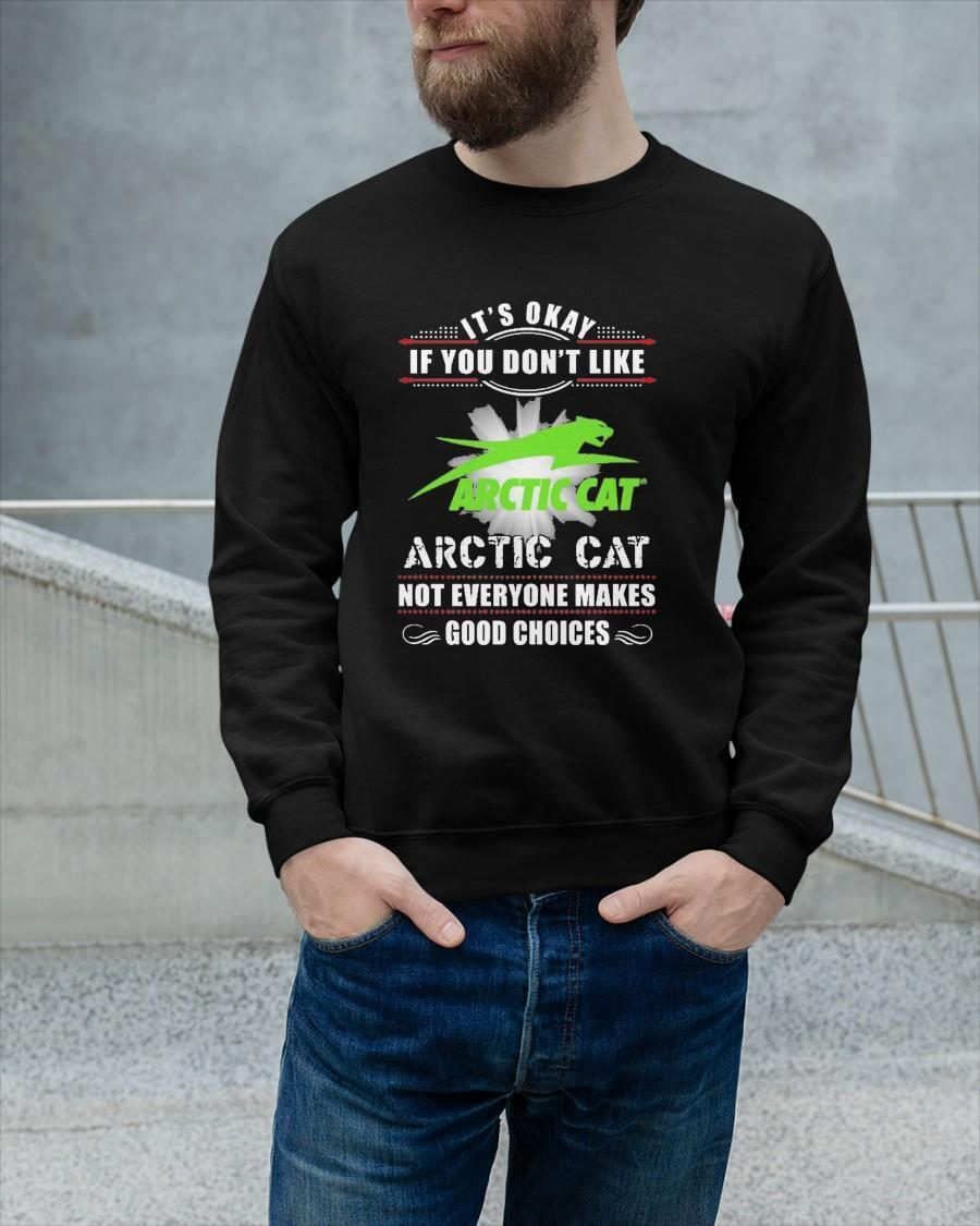 It's Okay If You Don't Like Arctic Cat Not Everyone Makes Good Choices Sweater