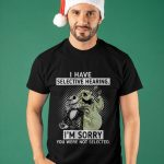 Jack Skellington I Have Selective Hearing I'm Sorry You Were Not Selected Shirt
