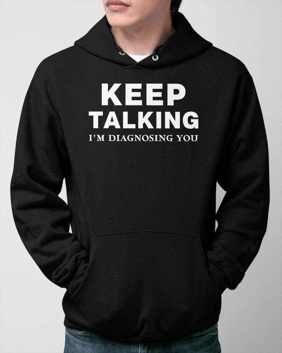 Keep Talking I'm Diagnosing You Hoodie