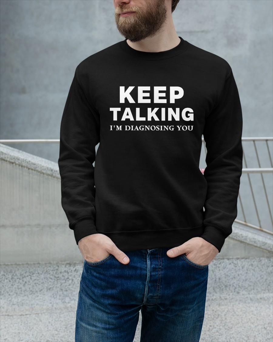 Keep Talking I'm Diagnosing You Longsleeve