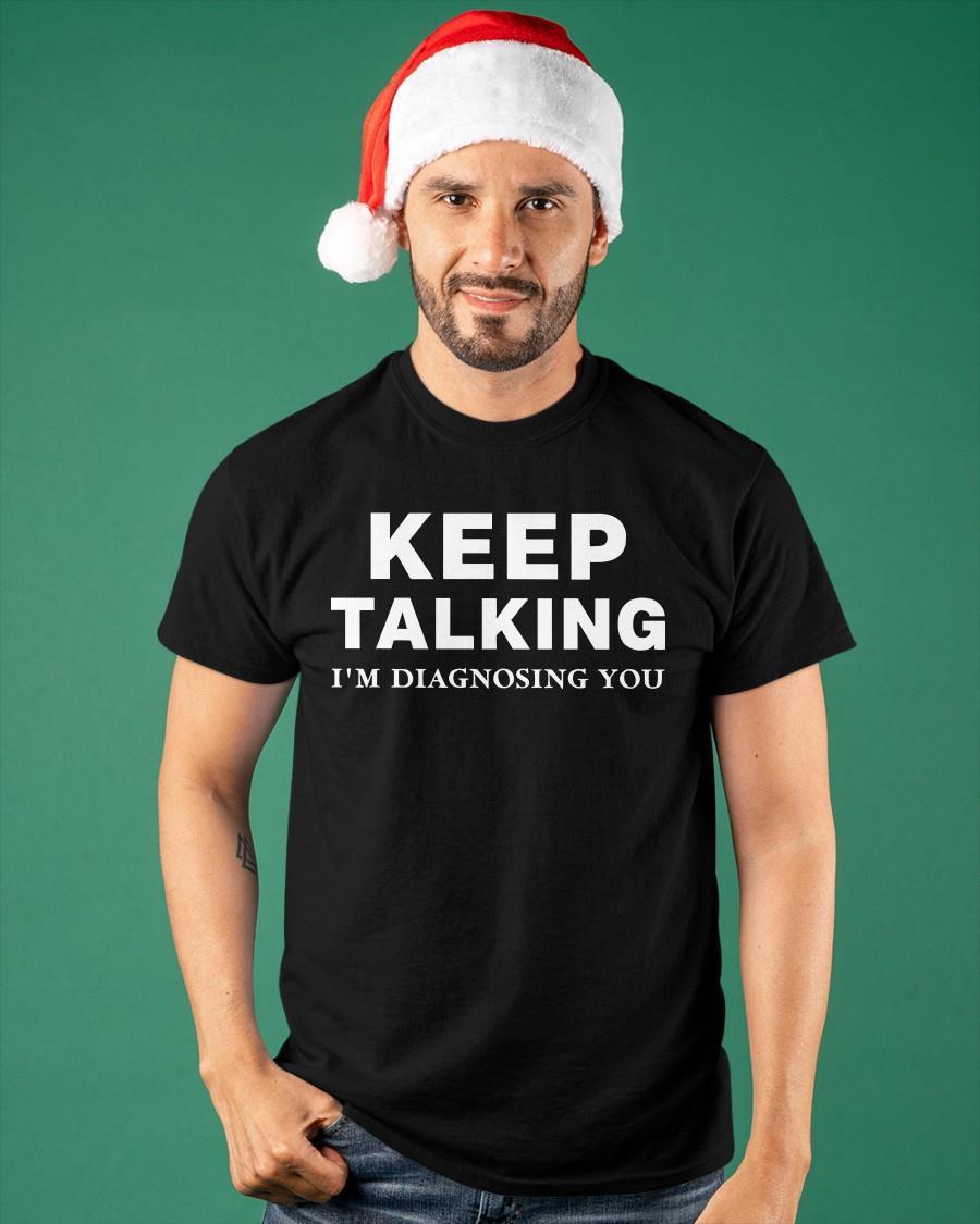 Keep Talking I'm Diagnosing You Shirt