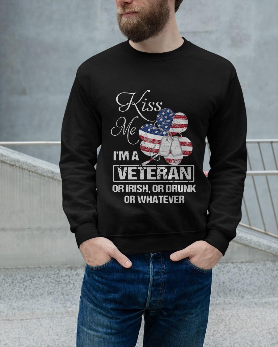 Kiss Me I'm A Veteran Or Irish Or Drunk Or Whatever Sweater
