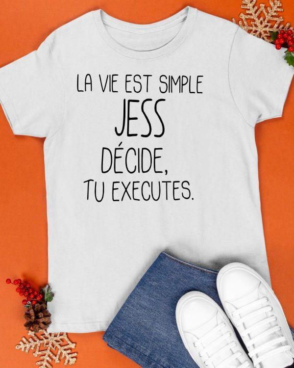 La Vie Est Simple Jess Décide Tu Executes Shirt